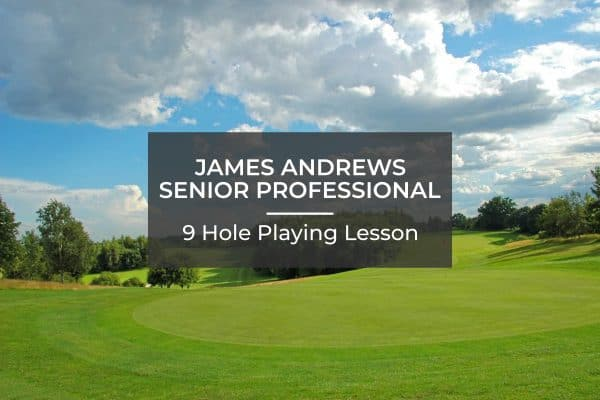 James Andrews Senior Professional - 9 Hole Playing Lesson